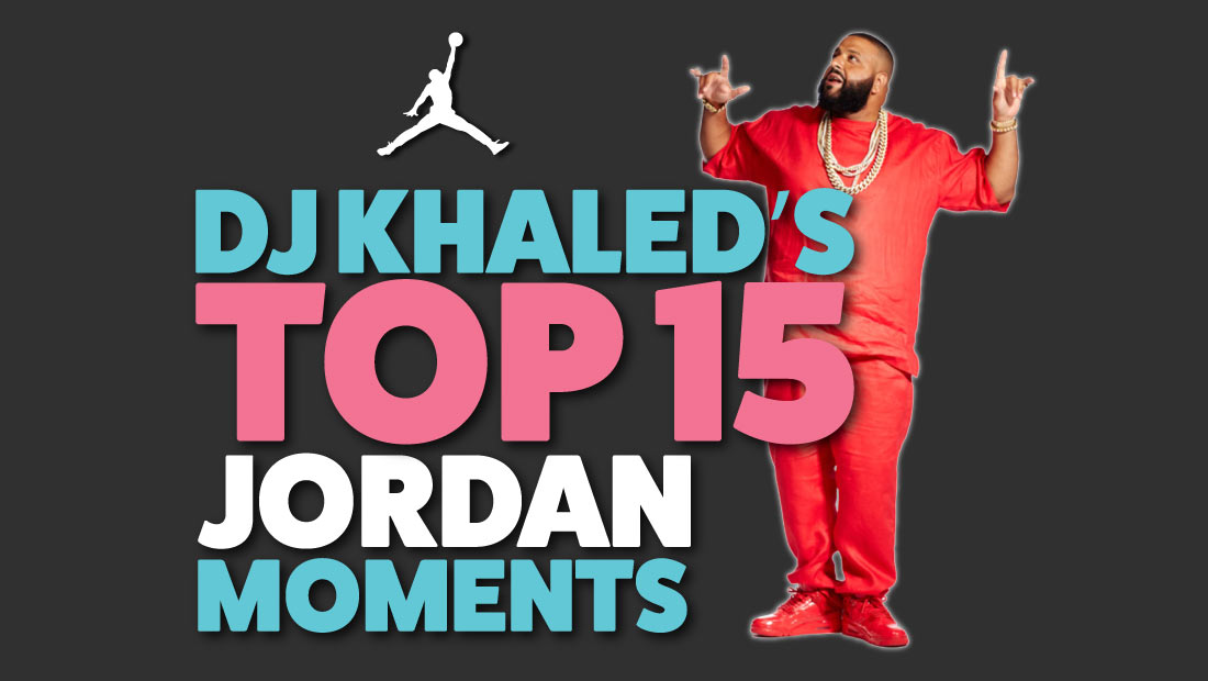 DJ Khaled's top 15 Jordan moments
