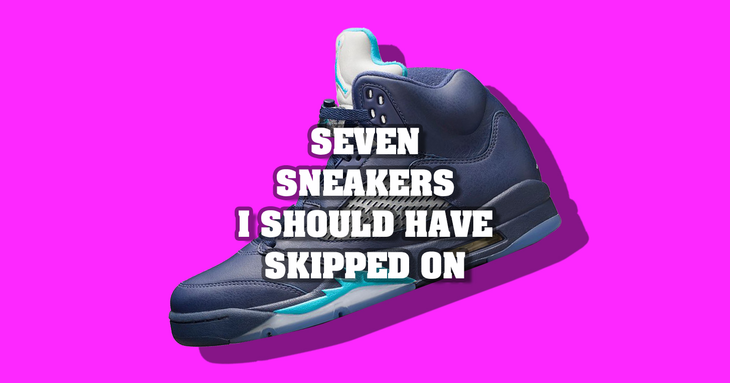 7 Sneakers I Should Have Skipped on
